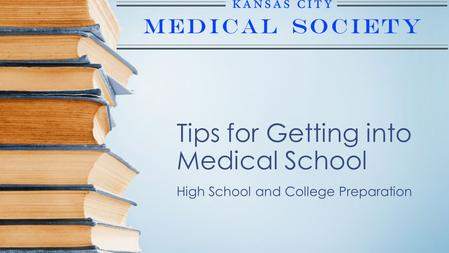 Tips for Getting into Medical School High School and College Preparation.