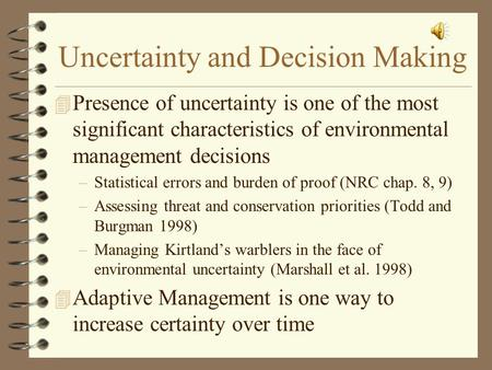 Uncertainty and Decision Making 4 Presence of uncertainty is one of the most significant characteristics of environmental management decisions –Statistical.