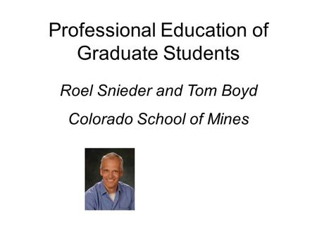 Professional Education of Graduate Students Roel Snieder and Tom Boyd Colorado School of Mines.