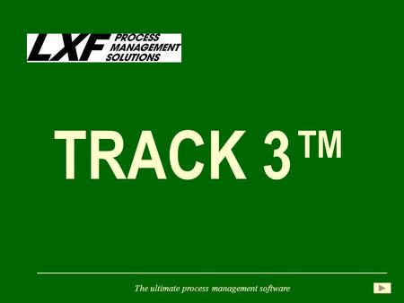 TRACK 3™ The ultimate process management software.