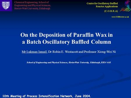 On the Deposition of Paraffin Wax in a Batch Oscillatory Baffled Column Mr Lukman Ismail, Dr Robin E. Westacott and Professor Xiong-Wei Ni School of Engineering.