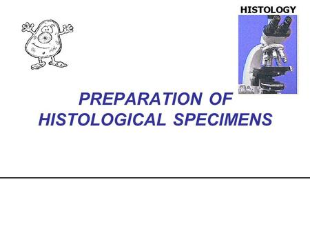 PREPARATION OF HISTOLOGICAL SPECIMENS
