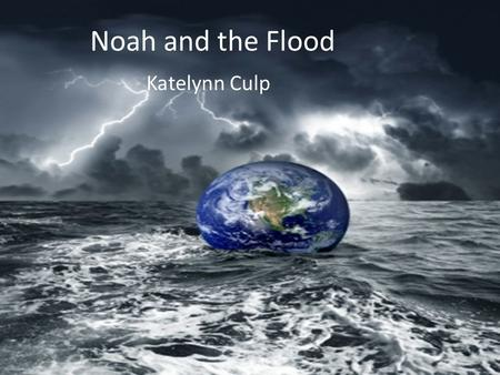 Noah and the Flood Katelynn Culp.