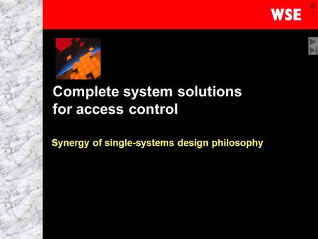 1 Complete system solutions for access control Synergy of single-systems design philosophy.