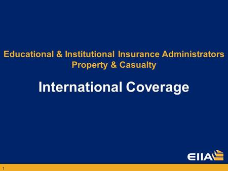 1 Educational & Institutional Insurance Administrators Property & Casualty International Coverage.