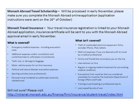Monash Abroad Travel Scholarship – Will be processed in early November, please make sure you complete the Monash Abroad online application (application.