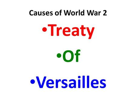 Causes of World War 2 Treaty Of Versailles. Causes of World War 2 Rise of Totalitarian Dictators.