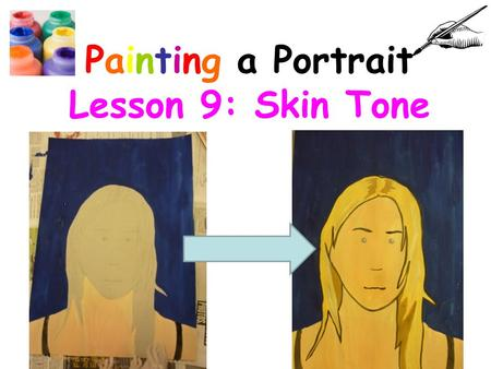 Painting a Portrait Lesson 9: Skin Tone. Connector: Practise mixing skin tone! Skin tone needs the right balance of mixed colours: Lots of white Some.