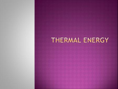  Thermal energy results from the random movement of particles in a substance.