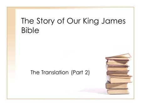 The Story of Our King James Bible The Translation (Part 2)
