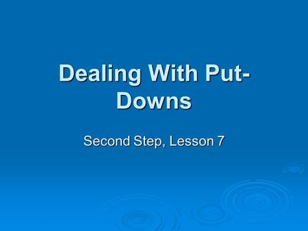 Dealing With Put- Downs Second Step, Lesson 7 KNOW Definitions:  Bully  Put-Downs  Ostracize  Four strategies for dealing with put downs.