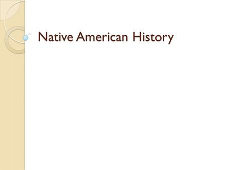 Native American History. EARLY YEARS MALERIA, TYPHOID, & SMALLPOX ENGLISH & COLONISTS GUERILLA WARFARE SACAJAWEA.