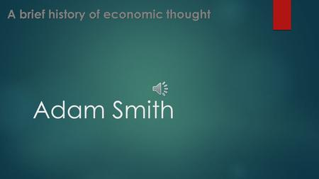 Adam Smith He was born in1723 in Kirkcaldy of Scotland.