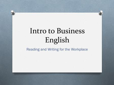Intro to Business English Reading and Writing for the Workplace.