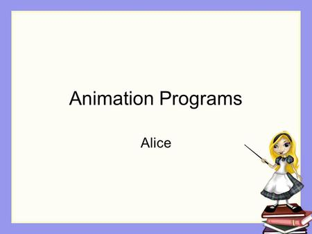 Animation Programs Alice. Overview 4-step process for creating animations Step 1: Understand Problem Step 2: Design Step 3: Implementation Step 4: Test.
