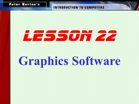 Lesson 22 Graphics Software. This lesson includes the following sections: Paint Programs Photo-Manipulation Programs Draw Programs Computer-Aided Design.