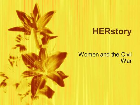 "HERstory Women and the Civil War. For women, the Civil War "" represented both burden and opportunity """