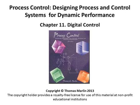 Process Control: Designing Process and Control Systems for Dynamic Performance Chapter 11. Digital Control Copyright © Thomas Marlin 2013 The copyright.