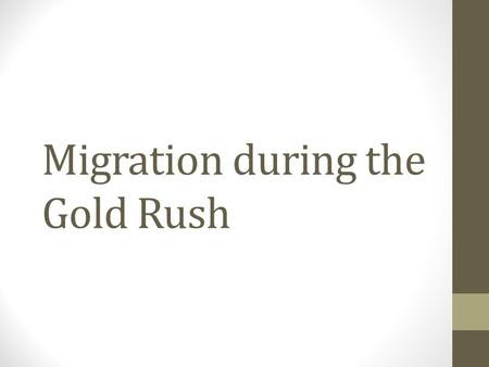 Migration during the Gold Rush. Why Migrate?  ated
