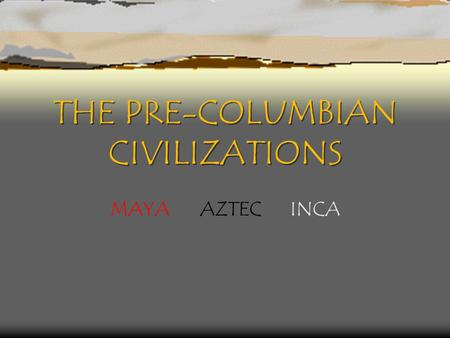 THE PRE-COLUMBIAN CIVILIZATIONS