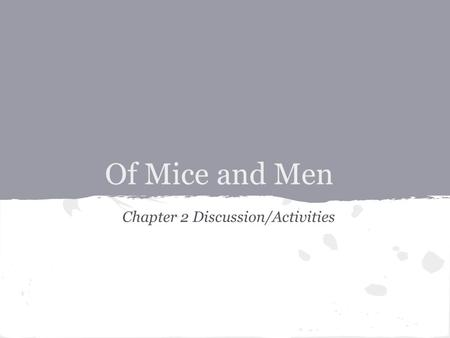 Of Mice and Men Chapter 2 Discussion/Activities. Objectives Today I will be able to: 1.Review and discuss the plot for chapter 2 as we do a cold call.
