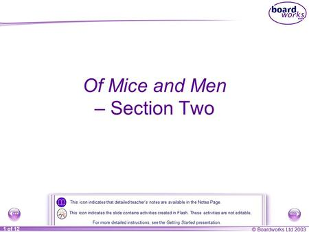© Boardworks Ltd 2003 1 of 12 Of Mice and Men – Section Two This icon indicates that detailed teacher's notes are available in the Notes Page. For more.