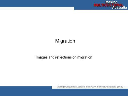 Making Multicultural Australia -  Migration Images and reflections on migration.