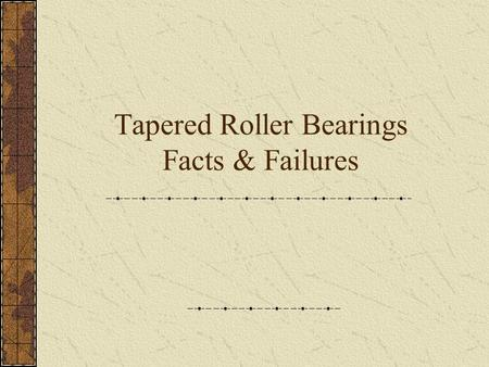 Tapered Roller Bearings Facts & Failures. Standard Terms for Tapered Roller Bearings A.Roller Bearings B.Roller Cage C.Inner Race.