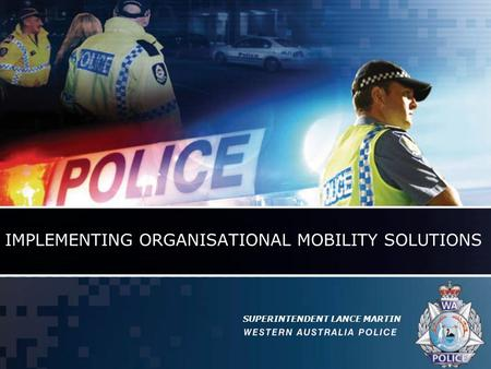 IMPLEMENTING ORGANISATIONAL MOBILITY SOLUTIONS SUPERINTENDENT LANCE MARTIN.