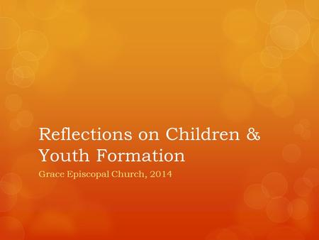 Reflections on Children & Youth Formation Grace Episcopal Church, 2014.