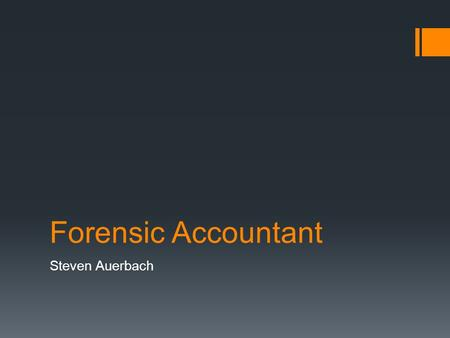 Forensic Accountant Steven Auerbach. Forensic Accountant  Forensic accountants are experienced auditors and investigators of financial documents who.