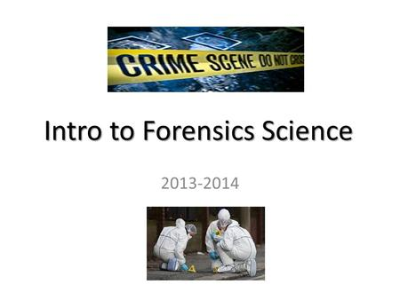 Intro to Forensics Science 2013-2014. What is Forensic Science? Forensic Science is the study and application of science to matters of the law.