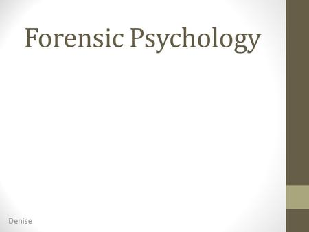 Forensic Psychology Denise. What is Forensic Psychology? Forensic psychology is the application of psychological insights, concepts and skills to the.