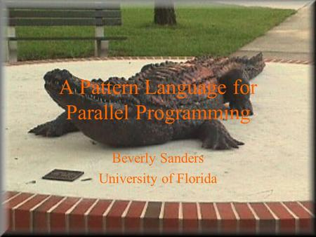A Pattern Language for Parallel Programming Beverly Sanders University of Florida.