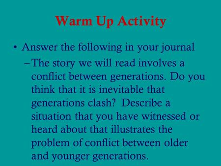 Warm Up Activity Answer the following in your journal –The story we will read involves a conflict between generations. Do you think that it is inevitable.