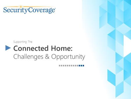 Supporting The Connected Home: Challenges & Opportunity.