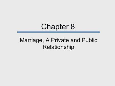 Chapter 8 Marriage, A Private and Public Relationship.