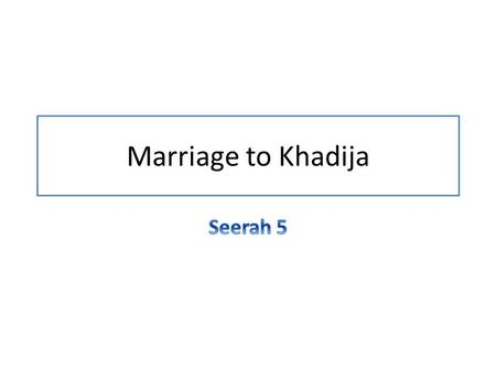 Marriage to Khadija.  A rich widow, named Khadija, who belonged to a merchant's family, came to know of the Prophet's reputation.  She asked Muhammad.