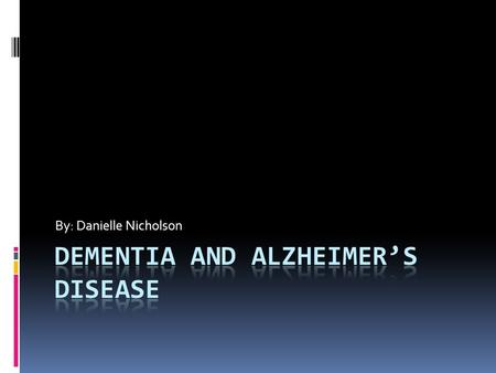 By: Danielle Nicholson. Definition Dementia is not a disease. It is a descriptive term for a collection of symptoms that can be caused by a number of.