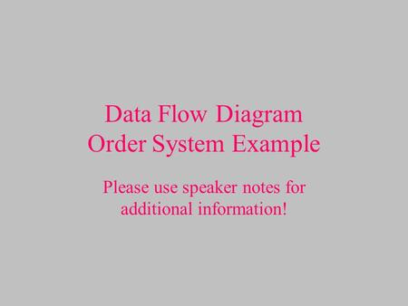 Data Flow Diagram Order System Example Please use speaker notes for additional information!
