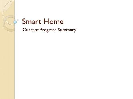 Smart Home Current Progress Summary. Main Processor – Stellaris.