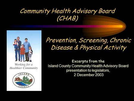 Community Health Advisory Board (CHAB) Prevention, Screening, Chronic Disease & Physical Activity Excerpts from the Island County Community Health Advisory.