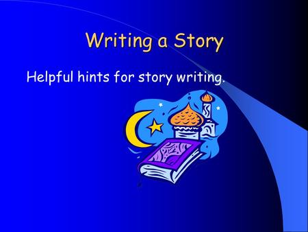 Writing a Story Helpful hints for story writing.