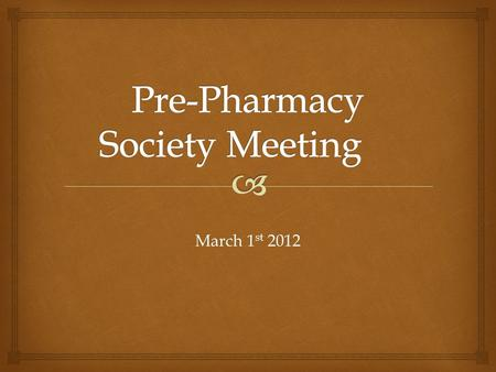 March 1 st 2012.   There are no requirements to be in the club, you only need an interest in pharmacy.  Our other goal is to help the community in.