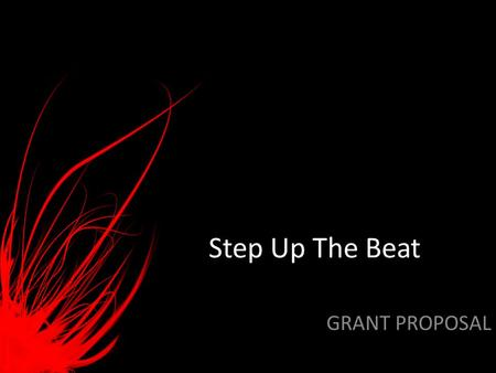 Step Up The Beat GRANT PROPOSAL. Purpose In order to prevent heart disease, steps must be taken to spread awareness of the disease. Step Up The Beat will.