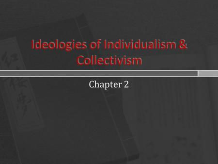 Ideologies of Individualism & Collectivism Chapter 2.