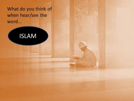What do you think of when hear/see the word... ISLAM.