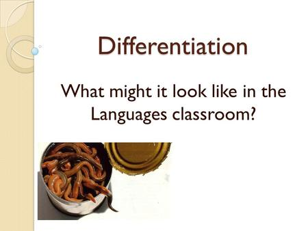 Differentiation What might it look like in the Languages classroom?