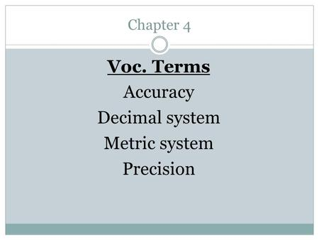 Chapter 4 Voc. Terms Accuracy Decimal system Metric system Precision.