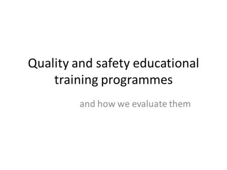 Quality and safety educational training programmes and how we evaluate them.